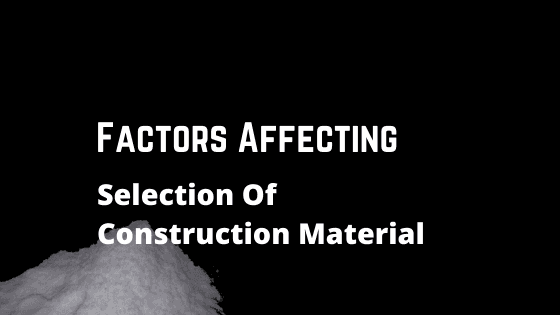 Factors Affecting Selection Of Construction Material